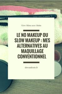 Le no makeup ou slow makeup : mes alternatives au maquillage conventionnel