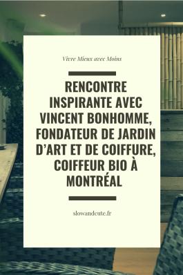 Rencontre inspirante avec Vincent Bonhomme, fondateur de JARDIN D'ART ET DE COIFFURE, coiffeur bio à Montréal